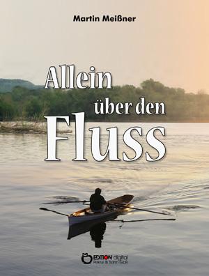 Allein über den Fluss. von Martin Meißner