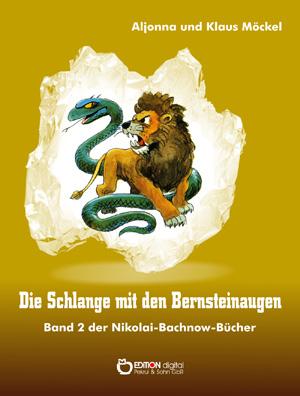 Die Schlange mit den Bernsteinaugen. Band 2 der Nikolai-Bachnow-Bücher von Klaus Möckel, Aljonna Möckel (Autor)
