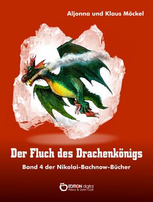Der Fluch des Drachenkönigs. Band 4 der Nikolai-Bachnow-Bücher von Klaus Möckel, Aljonna Möckel (Autor)