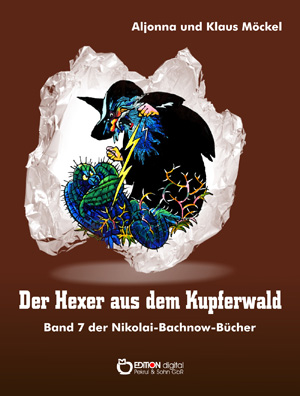 Der Hexer aus dem Kupferwald. Band 7 der Nikolai-Bachnow-Bücher von Klaus Möckel, Aljonna Möckel (Autor)
