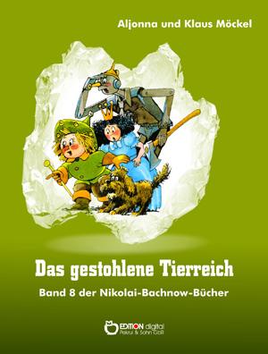 Das gestohlene Tierreich. Band 8 der Nikolai-Bachnow-Bücher von Klaus Möckel, Aljonna Möckel (Autor)