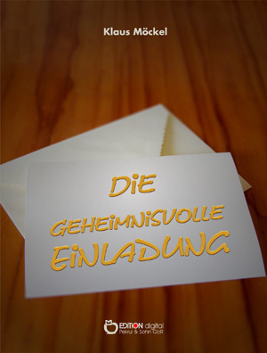 Die geheimnisvolle Einladung. von Klaus Möckel