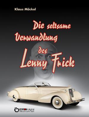 Die seltsame Verwandlung des Lenny Frick. Fantastische Erzählungen von Klaus Möckel