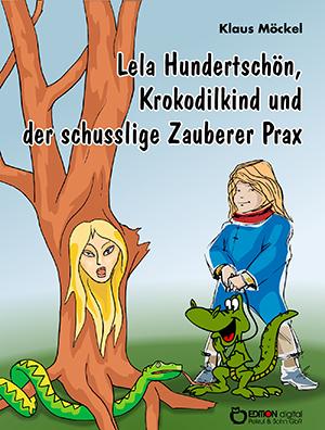Lela Hundertschön, Krokodilkind und der schusslige Zauberer Prax von Klaus Möckel