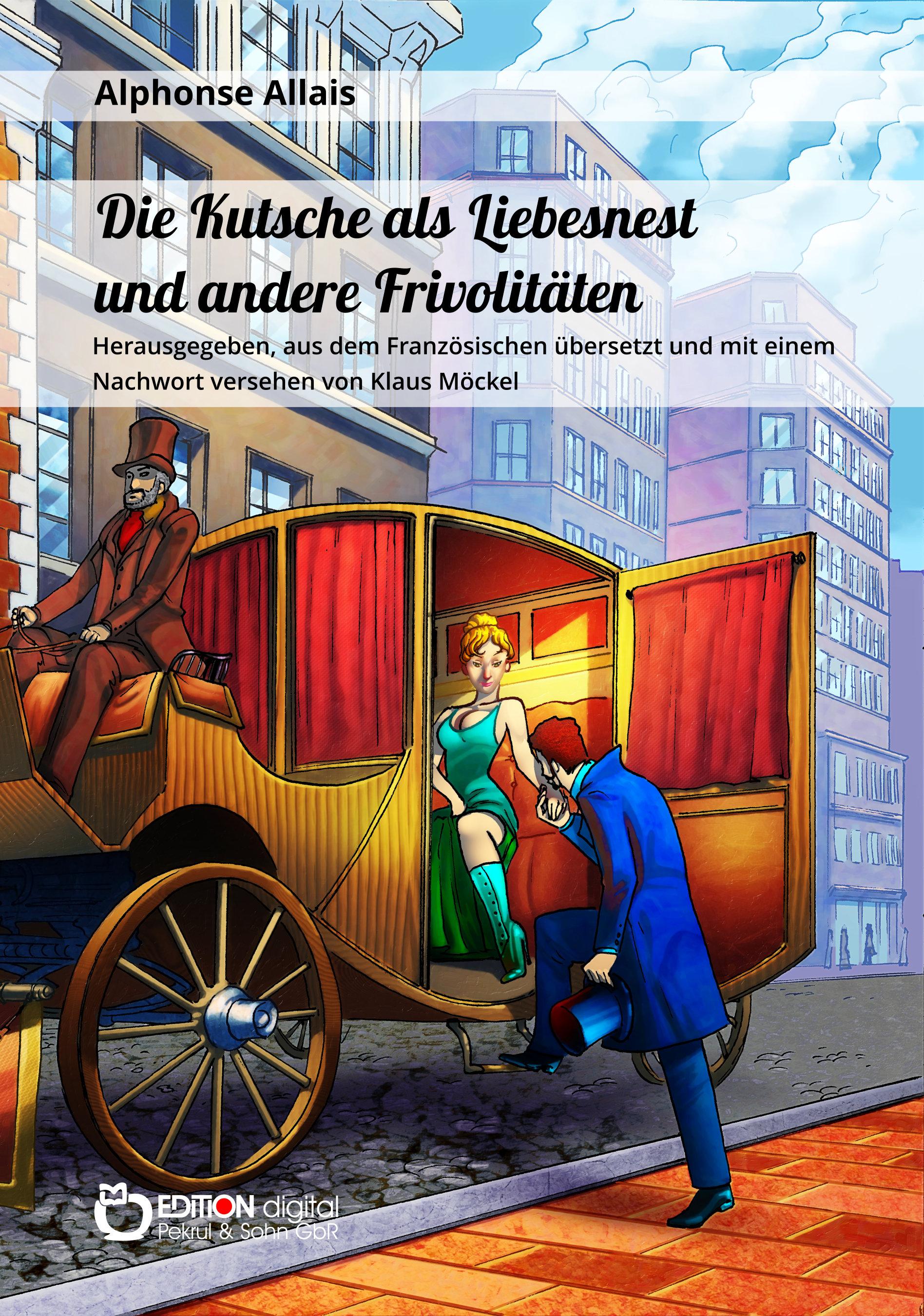 Die Kutsche als Liebesnest und andere Frivolitäten von Klaus Möckel, Alphonse Allais