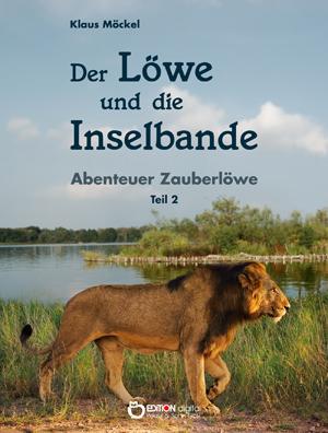 Der Löwe und die Inselbande. Abenteuer Zauberlöwe, Teil 2 von Klaus Möckel
