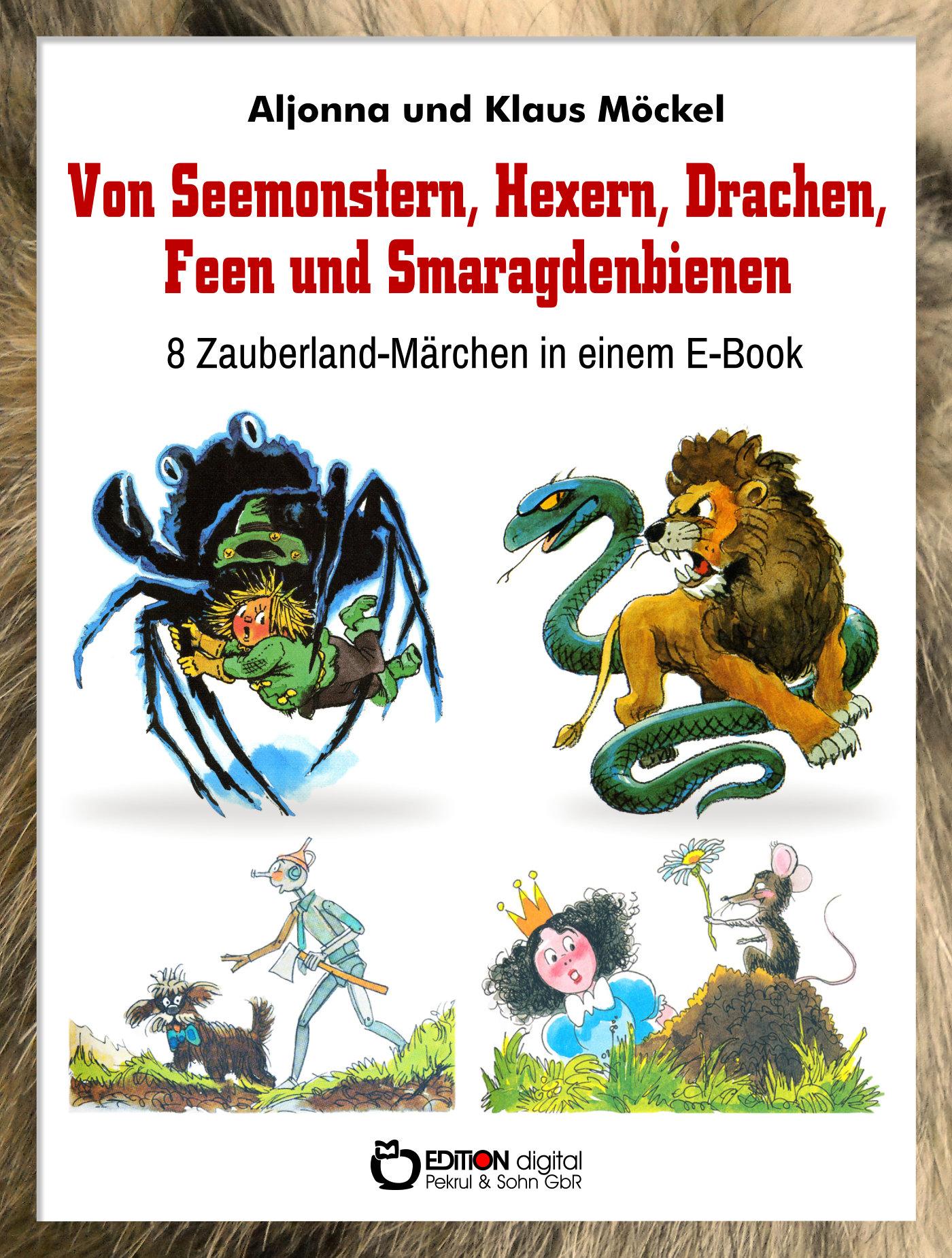 Von Seemonstern, Hexern, Drachen, Feen und Smaragdenbienen. 8 Zauberland-Märchen in einem E-Book von Klaus Möckel, Aljonna Möckel (Autor)