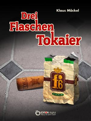 Drei Flaschen Tokaier. Kriminalroman von Klaus Möckel