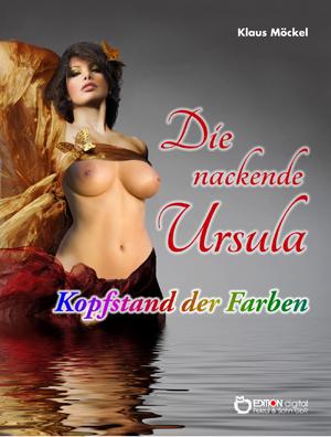 Die nackende Ursula / Kopfstand der Farben. von Klaus Möckel