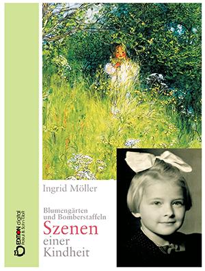 Blumengärten und Bomberstaffeln. Szenen einer Kindheit von Ingrid Möller