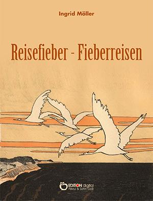 Reisefieber - Fieberreisen von Ingrid Möller