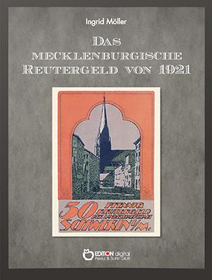 Das mecklenburgische Reutergeld von 1921. Ein kulturgeschichtliches Kuriosum von Ingrid Möller