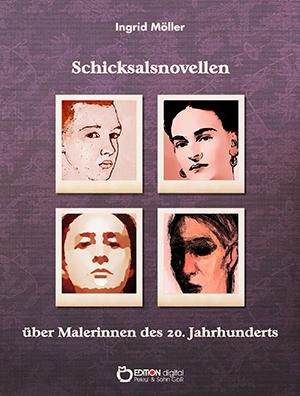 Schicksalsnovellen über Malerinnen des zwanzigsten Jahrhunderts von Ingrid Möller