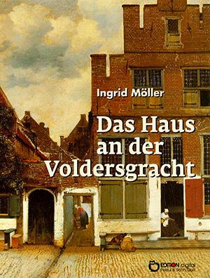 Das Haus an der Voldersgracht. Ein Vermeer-Roman von Ingrid Möller