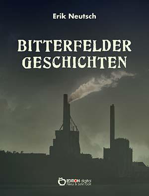 Bitterfelder Geschichten von Erik Neutsch