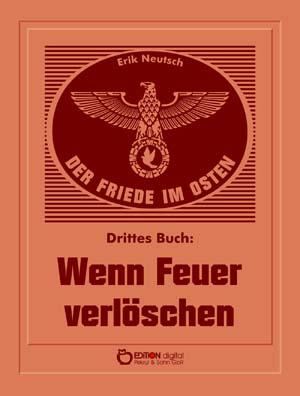 Der Friede im Osten. Drittes Buch. Wenn Feuer verlöschen von Erik Neutsch