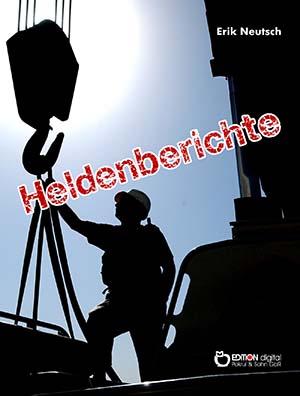 Heldenberichte. Erzählungen und kurze Prosa von Erik Neutsch