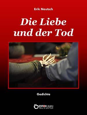 Die Liebe und der Tod. Gedichte von Erik Neutsch