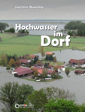 Hochwasser im Dorf. von Joachim Nowotny