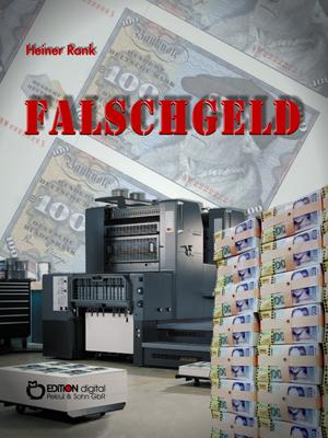 Falschgeld. Kriminalroman von Heiner Rank