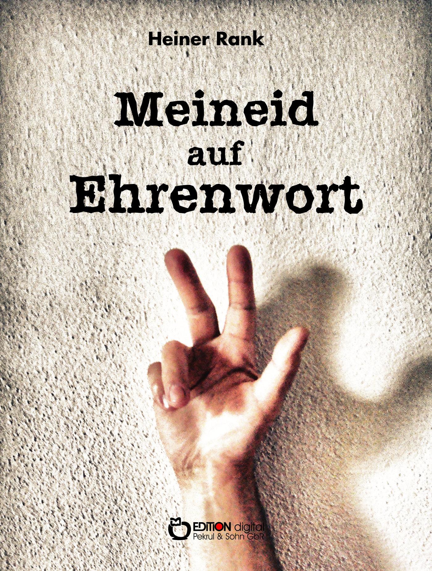 Meineid auf Ehrenwort. Kriminalroman von Heiner Rank