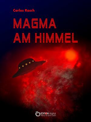 Magma am Himmel. Wissenschaftlich-phantastischer Roman von Carlos Rasch