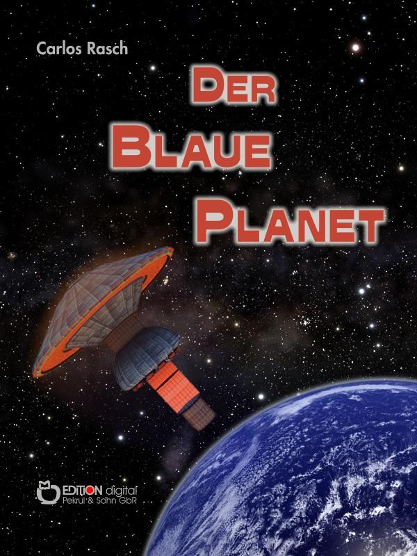 Der blaue Planet. Fantastischer Roman von Carlos Rasch