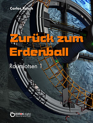 Zurück zum Erdenball. Raumlotsen Band 1 von Carlos Rasch