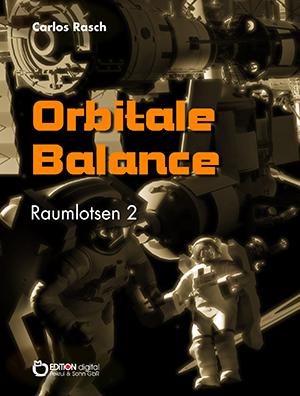 Orbitale Balance. Raumlotsen Band 2 von Carlos Rasch