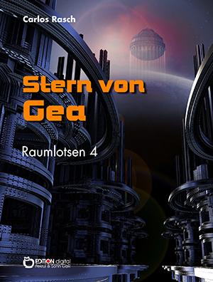 Stern von Gea. Raumlotsen Band 4 von Carlos Rasch
