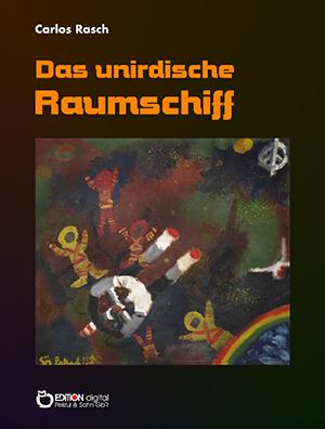 Das unirdische Raumschiff von Carlos Rasch