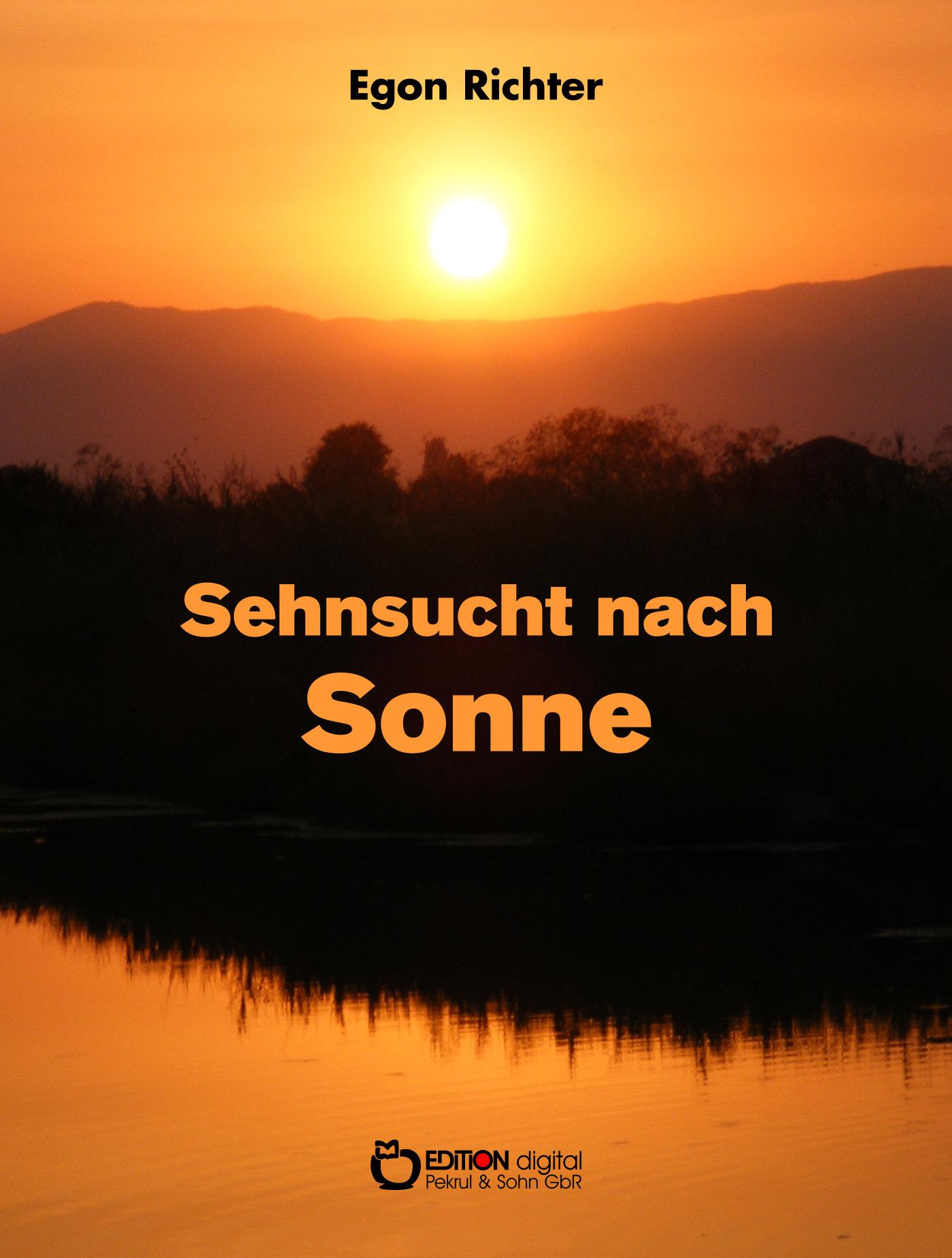 Sehnsucht nach Sonne. Geschichten vom Großen Fels bis zum Stillen Ozean von Egon Richter