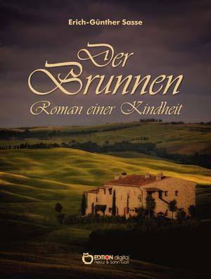 Der Brunnen - Roman einer Kindheit von Erich-Günther Sasse