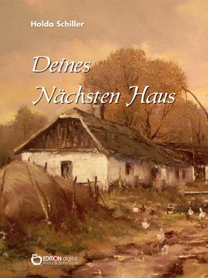 Deines Nächsten Haus. von Holda Schiller