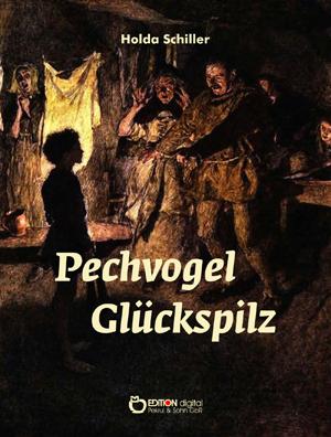 Pechvogel Glückspilz. von Holda Schiller