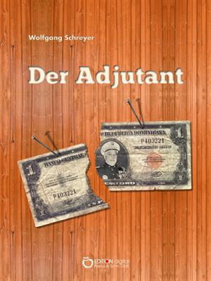 Der Adjutant. Die Dominikanische Tragödie, 1. Band von Wolfgang Schreyer