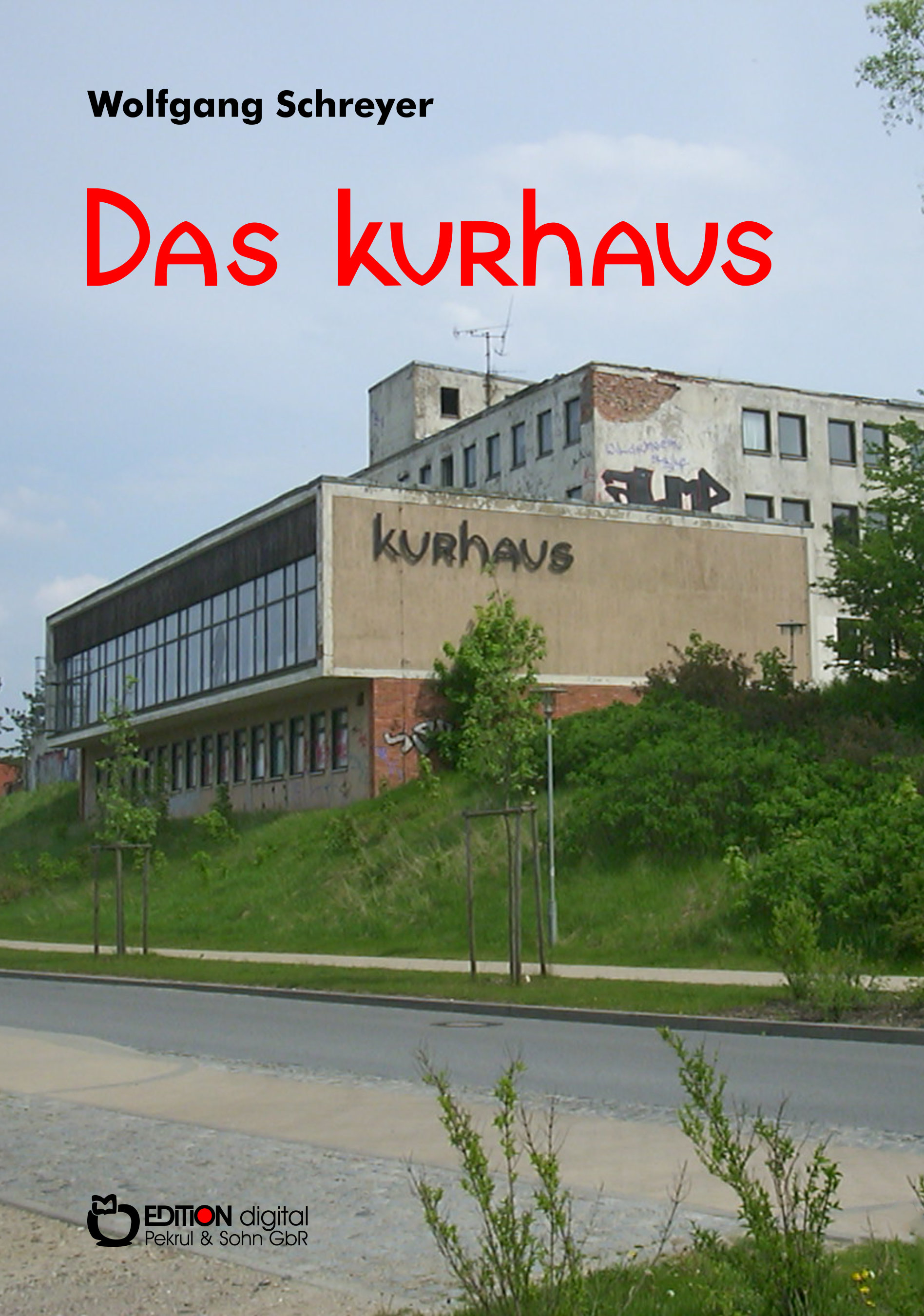 Das Kurhaus. Erzählung von Wolfgang Schreyer