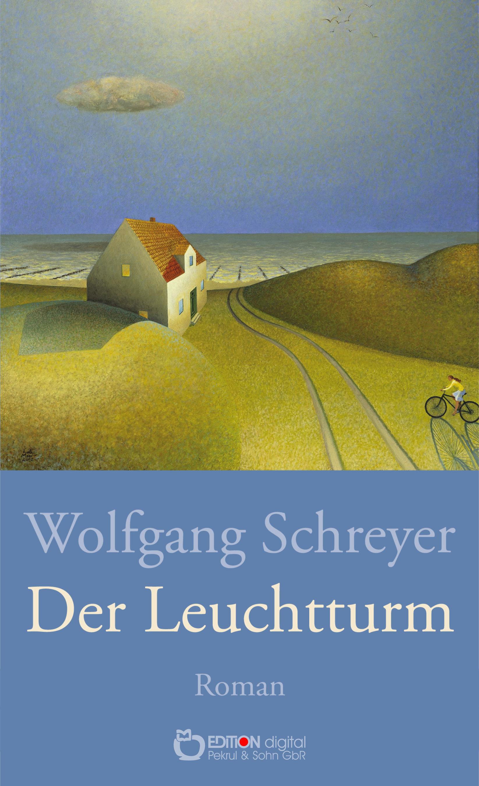 Der Leuchtturm. Roman von Wolfgang Schreyer