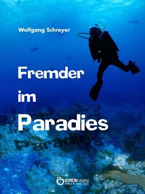 Fremder im Paradies. Roman von Wolfgang Schreyer