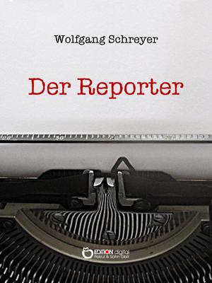 Der Reporter. Die Dominikanische Tragödie, 3. Band von Wolfgang Schreyer