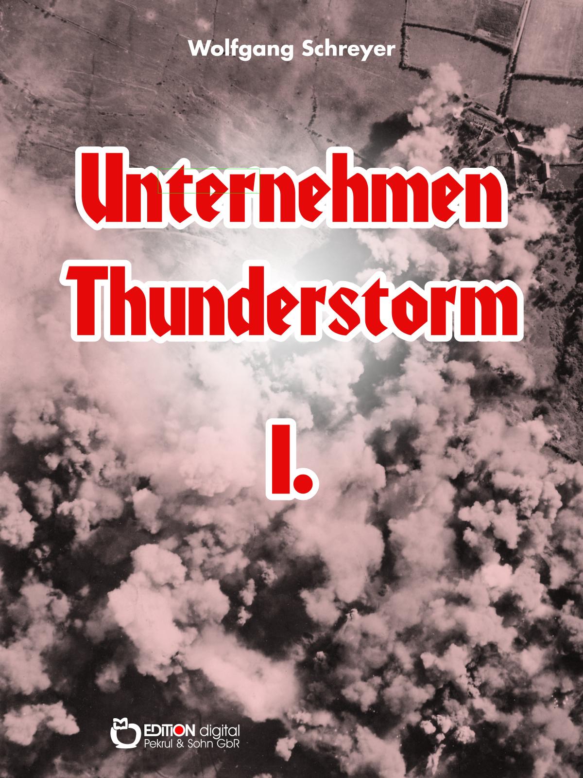 Unternehmen Thunderstorm, Band 1. Roman von Wolfgang Schreyer