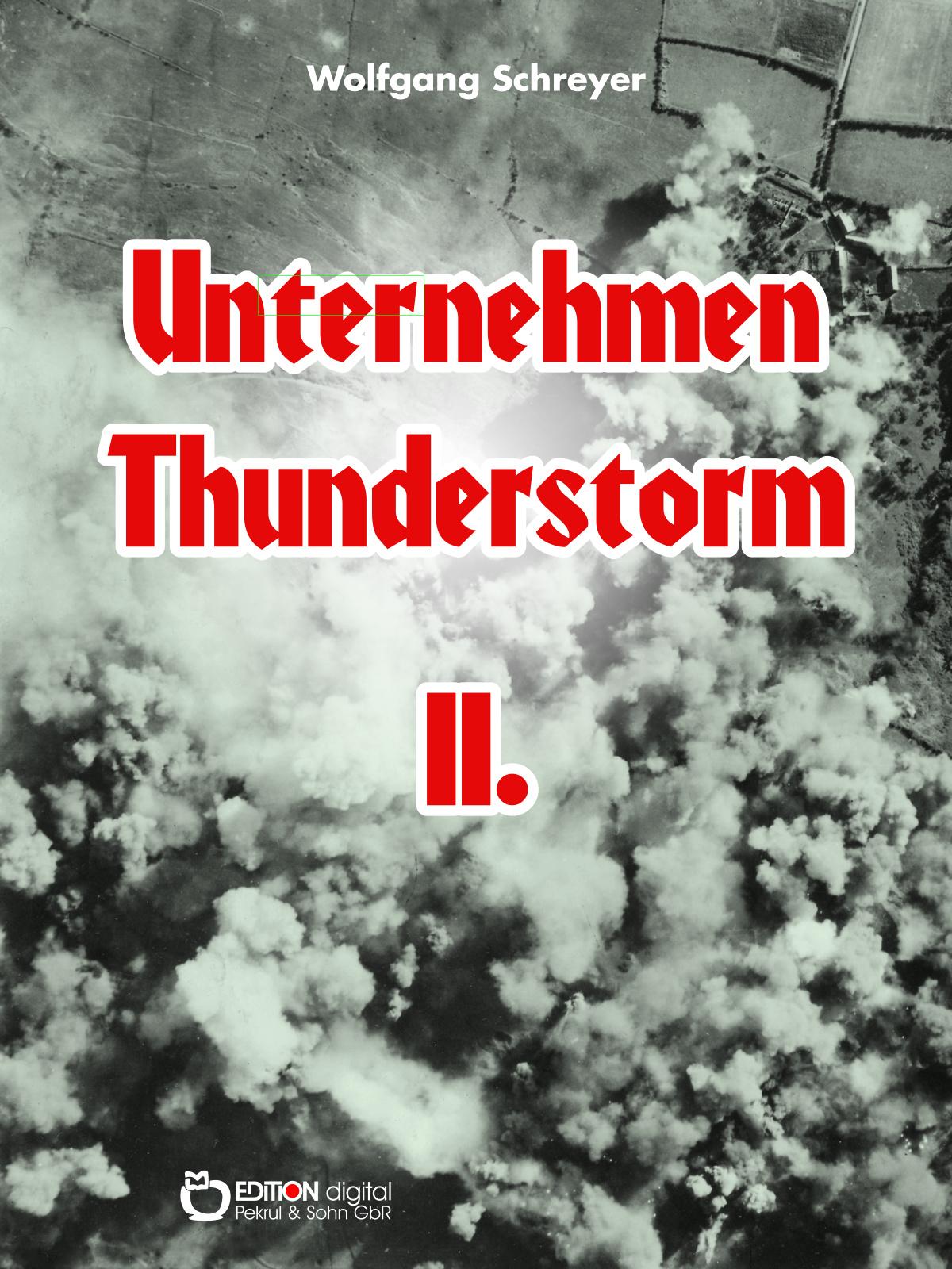 Unternehmen Thunderstorm, Band 2. Roman von Wolfgang Schreyer