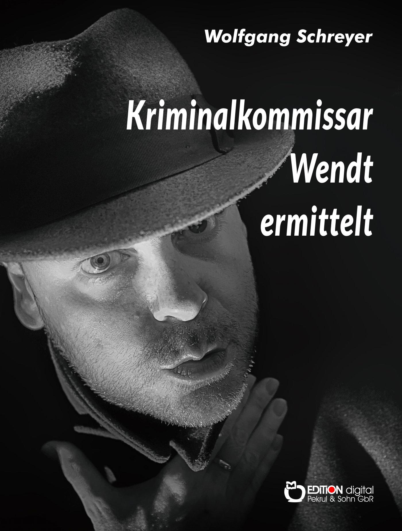 Kriminalkommissar Wendt ermittelt von Wolfgang Schreyer