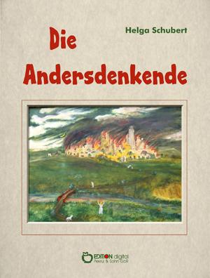 Die Andersdenkende. von Helga Schubert