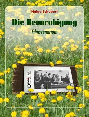 Die Beunruhigung. Filmszenarium von Helga Schubert