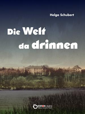 Die Welt da drinnen. Eine deutsche Nervenklinik und der Wahn vom »unwerten Leben« von Helga Schubert