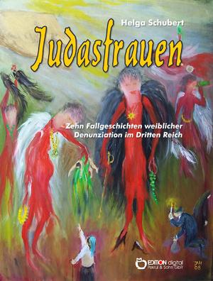 Judasfrauen. Zehn Fallgeschichten weiblicher Denunziation im Dritten Reich von Helga Schubert