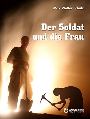 Der Soldat und die Frau von Max Walter Schulz
