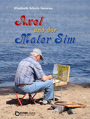 Axel und der Maler Sim von Elisabeth Schulz-Semrau