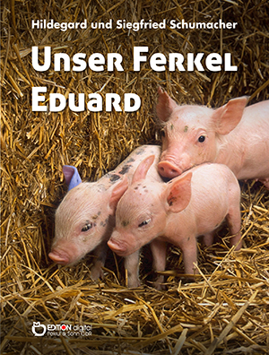 Unser Ferkel Eduard von Hildegard und Siegfried Schumacher
